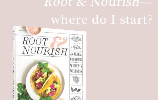 Root & Nourish—Where Do I Start?